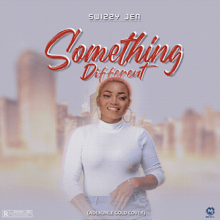 MUSIC: Swizzy Jen – Something Different [Cover]