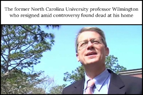 The former North Carolina University professor Wilmington who resigned amid controversy found dead at his home