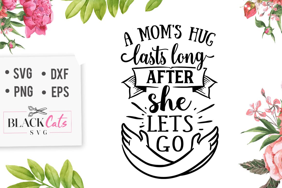 A Mom's Hug Lasts SVG File
