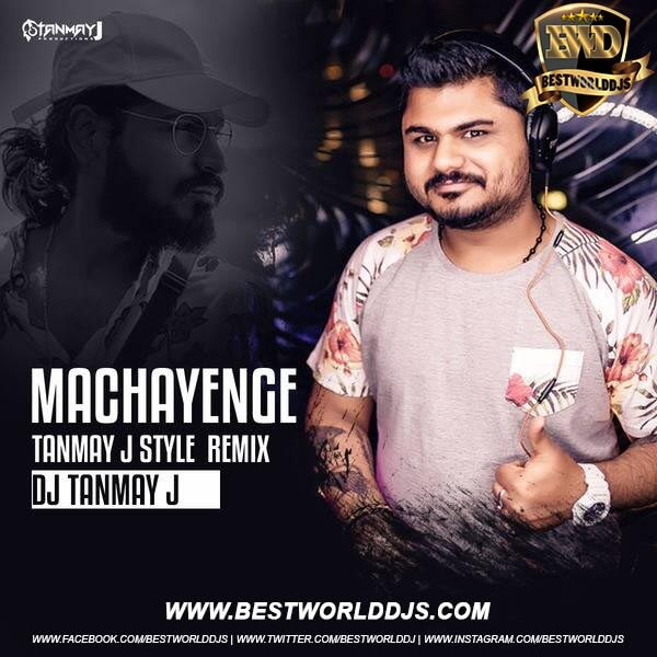 Machayenge Tanmay J Style Remix DJ Tanmay J