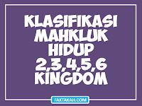 KLASIFIKASI MAKHLUK HIDUP: Tingkatan dan Penjelasan 6 5 4 3 2 Kingdom