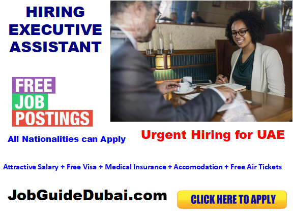 FREE VISA Executive Assistant jobs in Dubai for best and group company  with attractive salary and benefits in UAE