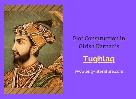 Plot-Construction-Girish-Karnad-Tughlaq