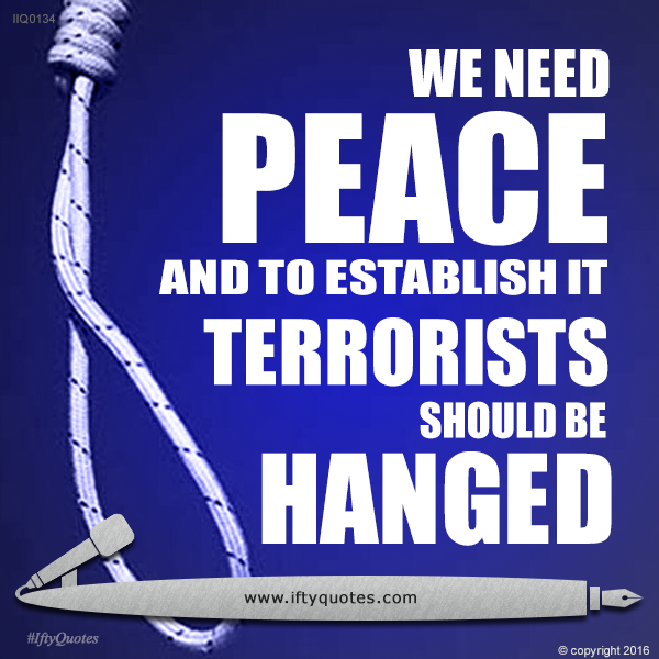 Ifty Quotes | We need peace and to establish it terrorists should be hanged | Iftikhar Islam