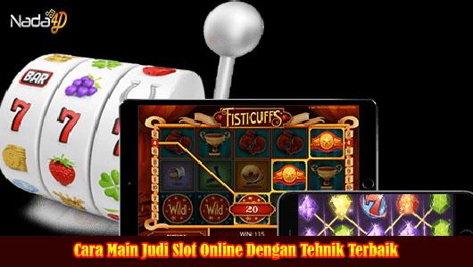 Cara Main Judi Slot Online Dengan Tehnik Terbaik