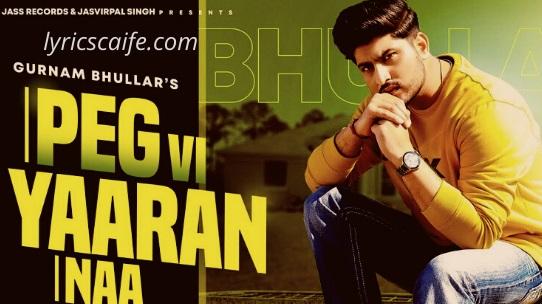 पैग वी यारांन ना  (Peg Vi Yaaran Naa) Lyrics Gurnam Bhullar in hindi