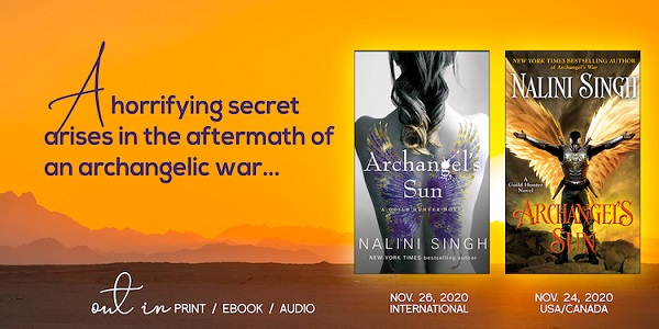 A horrifying secret rises in the aftermath of an archangelic war… Archangel's Sun by Nalini Singh. Out in print, ebook, and audio. US & Canada on November 24, 2020. International on November 26, 2020.