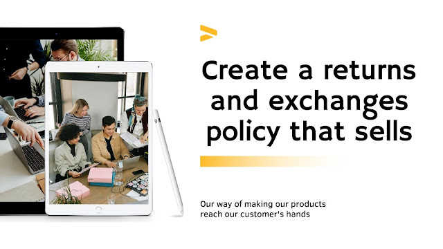 Create a returns and exchanges policy that sells.