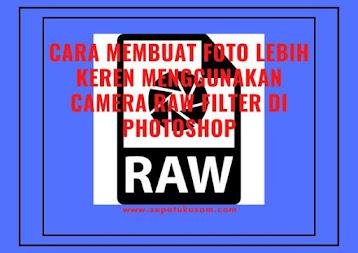 cara membuat foto menjadilebih keren menggunakan camera raw filter di photoshop