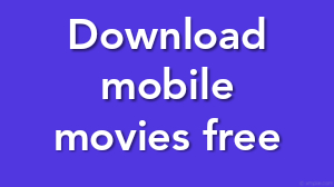 Download mobile movies free
