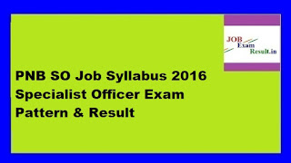 PNB SO Job Syllabus 2016 Specialist Officer Exam Pattern & Result