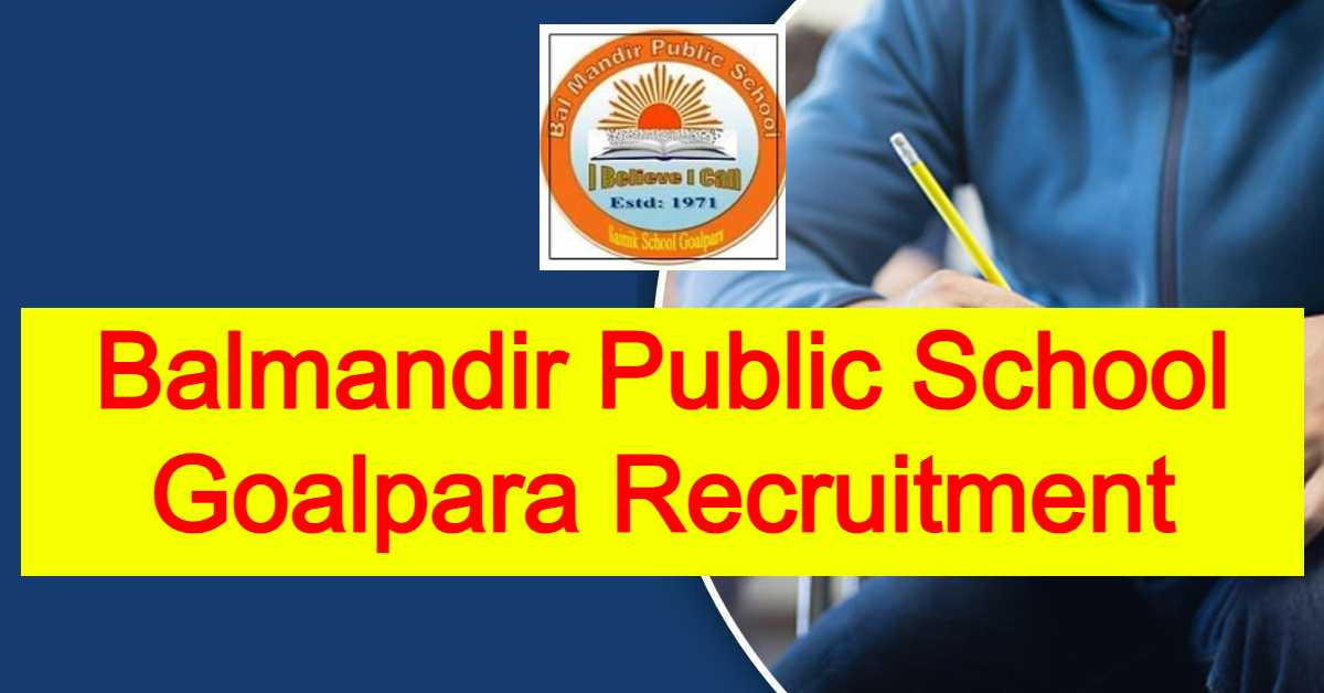 Balmandir Public School Goalpara Recruitment 2021 : Apply For 10 Teacher Vacancy