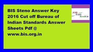 BIS Steno Answer Key 2016 Cut off Bureau of Indian Standards Answer Sheets Pdf @ www.bis.org.in