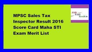 MPSC Sales Tax Inspector Result 2016 Score Card Maha STI Exam Merit List