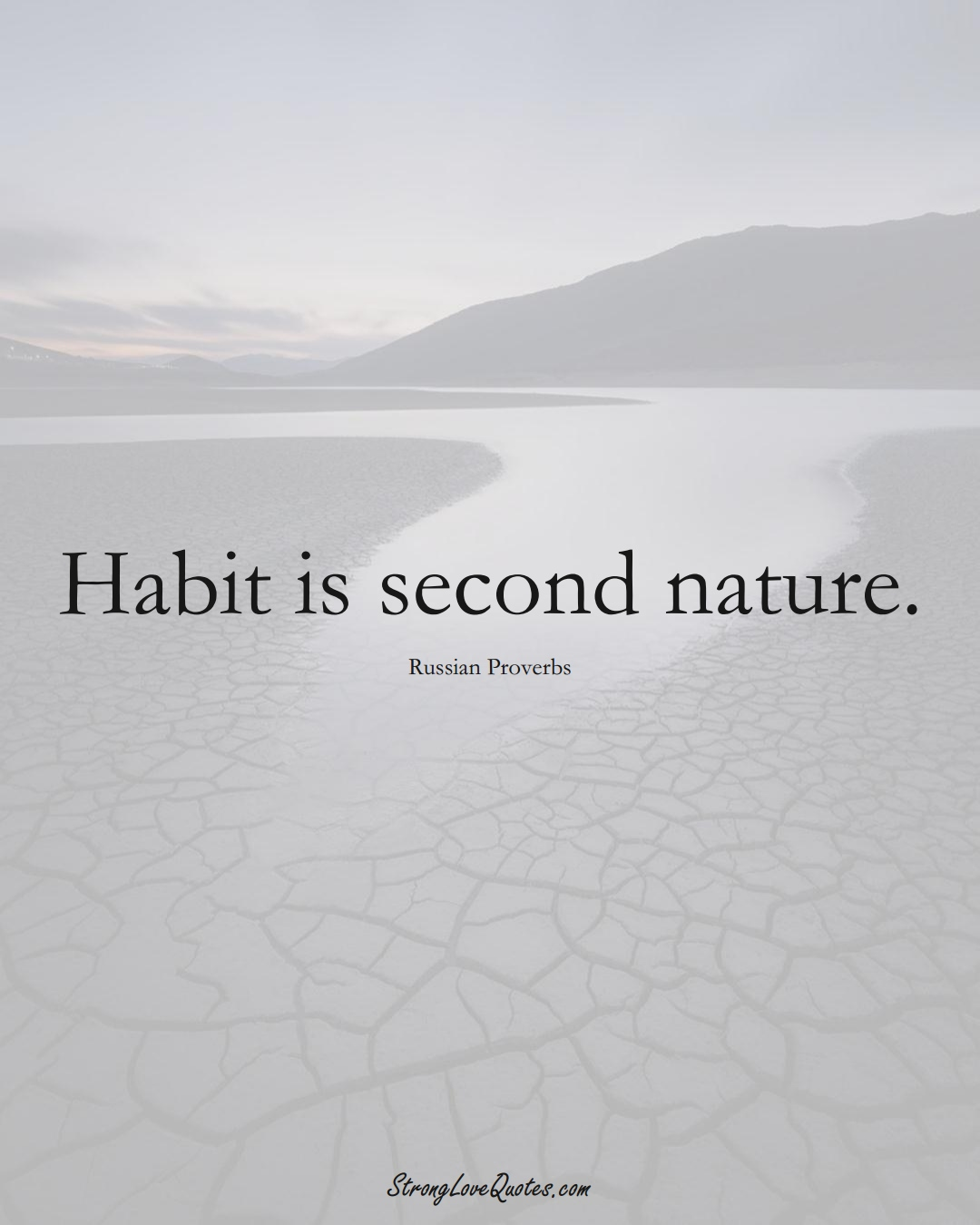 Habit is second nature. (Russian Sayings);  #AsianSayings