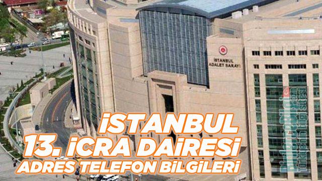 İstanbul 13. İcra Dairesi Müdürlüğü Adresi ve Telefon Numarası