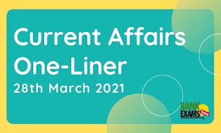 Current Affairs One-Liner: 28th March 2021