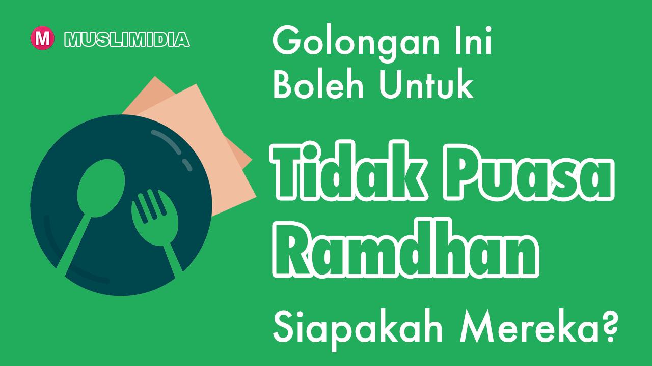 Boleh Tidak Puasa Bulan Ramadhan Bagi Golongan Ini - muslimidia