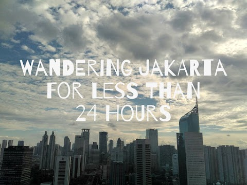 Wandering Around Jakarta Less Than 24 Hours
