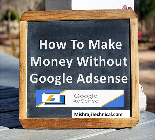 How To Make Money Without Google Adsense