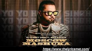Moscow Mashuka Song Lyrics | YO YO Honey Singh Feat. Neha Kakkar | Bhushan Kumar | T-Series
