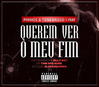 BAIXAR MP3    Pirhos & Tenebroso Feat. FKay - Querem Ver O Meu Fim [prod. Billy Ray]    2o19