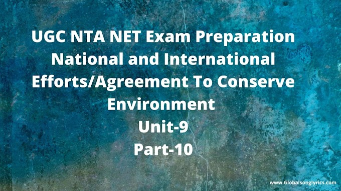 UGC NTA NET Exam Preparation: National and International Efforts/Agreement To Conserve Environment |Unit-9|Part-10|