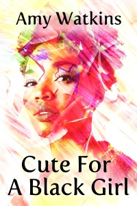 Cute For A Black Girl (Amy Watkins)