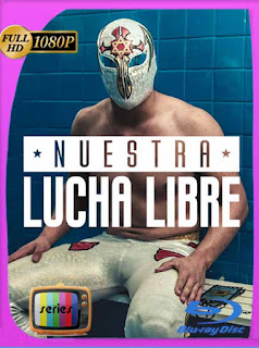 Nuestra Lucha Libre (2018) Temporada 1 HD [1080p] Latino [GoogleDrive] PGD