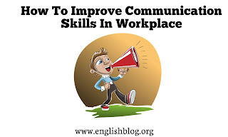 How To Improve Communication Skills In Workplace