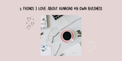 5 things I love about running my own business...