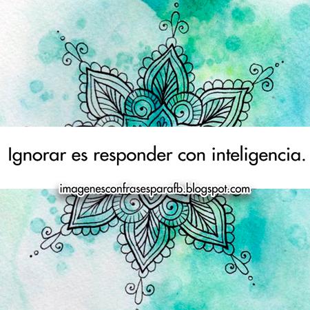 Ignorar es responder con inteligencia