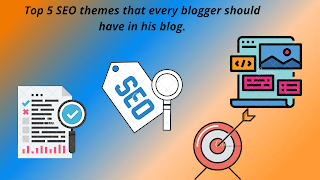 Top 5 SEO themes that every blogger should have in his blog.