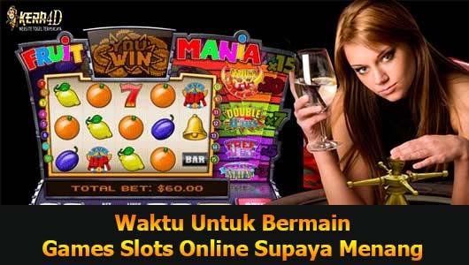 Waktu Untuk Bermain Games Slots Online Supaya Menang