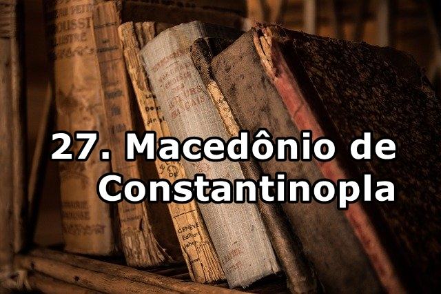 27. Macedônio de Constantinopla
