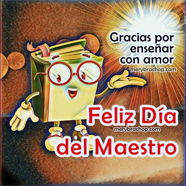 Frases con imagen del día del maestro, docente, feliz día, profesor, maestra, tarjeta 15 de Mayo, 15 enero, 2017 por Mery Bracho