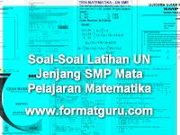 Soal-Soal Latihan UN Jenjang SMP Mata Pelajaran Matematika