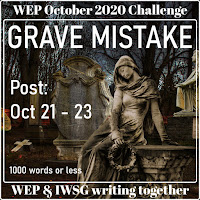 JOIN WEP FOR  OCTOBER 2020! OUR CHALLENGE,  GRAVE MISTAKE - ALL WELCOME.