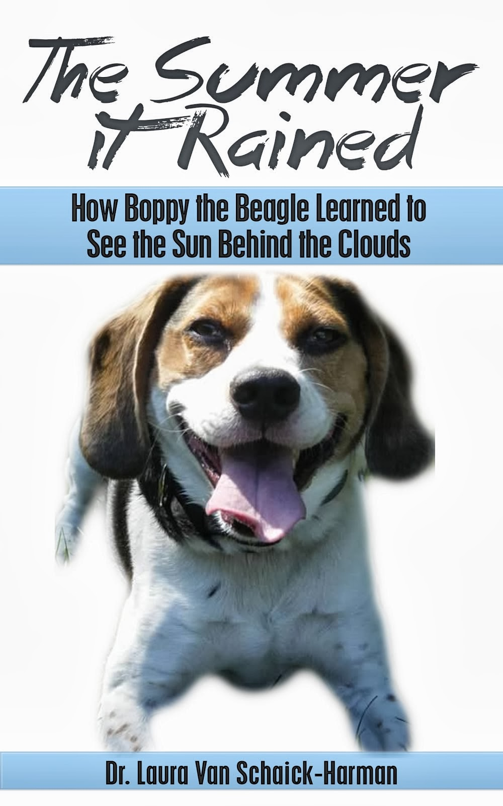 The Summer it Rained: How Boppy the Beagle Learned to See the Sun Behind the Clouds