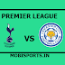 English Premier League: Tottenham Vs Leicester City Preview,Live Channel and Info