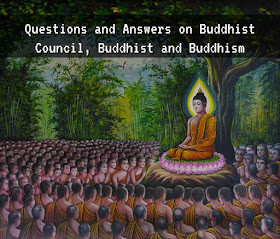 Questions and Answers on Buddhist Council, Buddhist and Buddhism