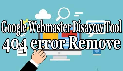 How to Find Broken Link and Remove from Google Webmaster Disavow Tool