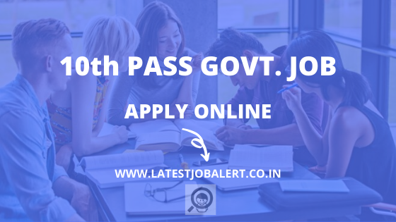 10th Pass govt job, 10th Pass Sarkari Naukari, Notification, latest Job Alert & Apply Online