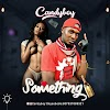 """FAST DOWNLOAD: CandyBoy - """"Something"""" 