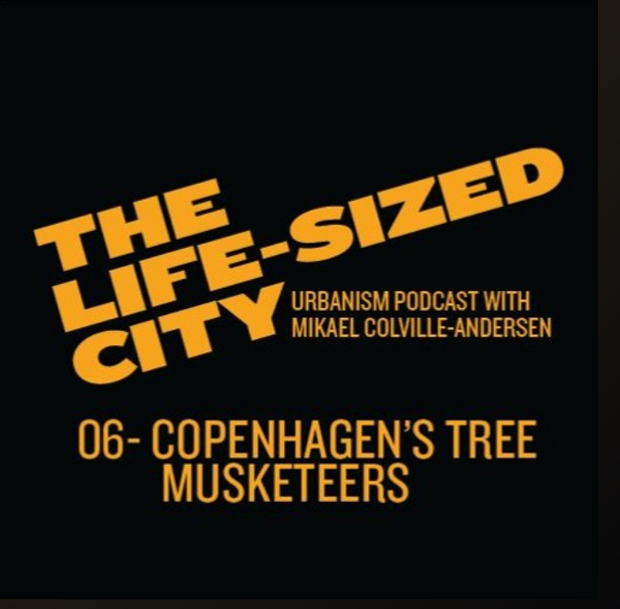 The Life-Sized City's urban podcast: Copenhagen's Tree Musketeers