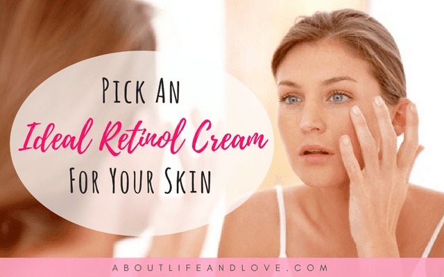 Pick An Ideal Retinol Cream For Your Skin