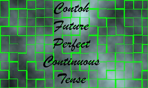 Variasi Kalimat Contoh Future Perfect Continuous Tense