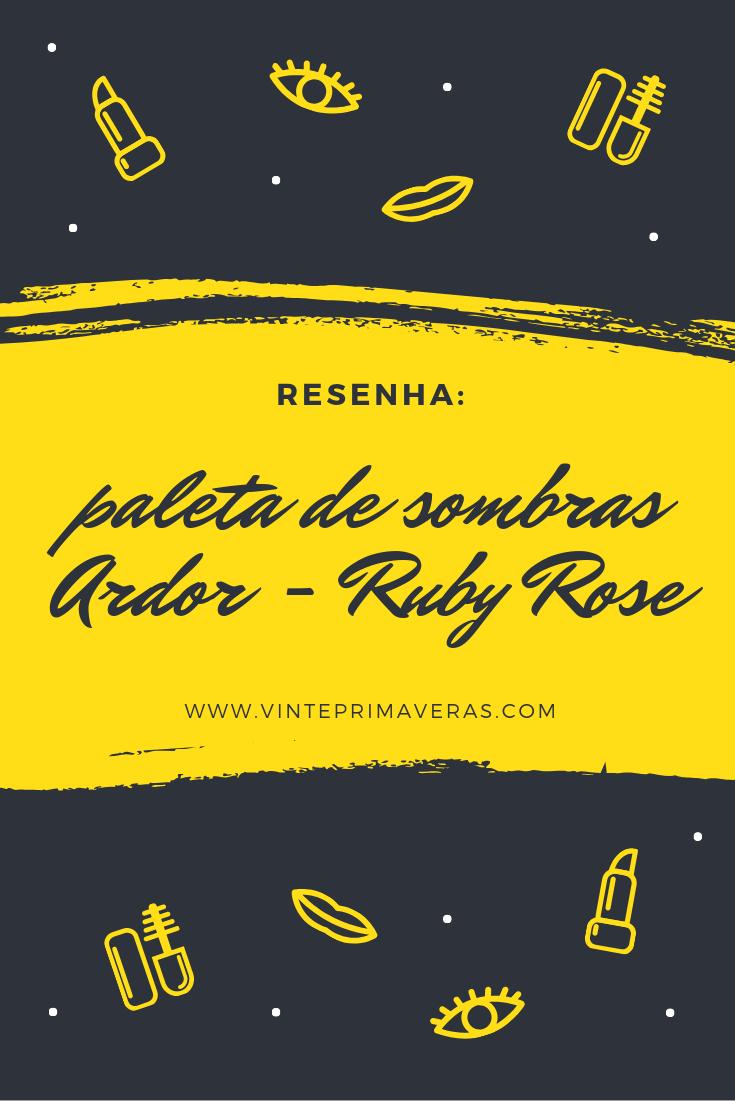 Resenha de quarta: paleta de sombras Ardor - Ruby Rose