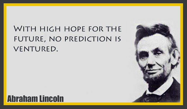 With high hope for the future, no prediction is ventured Abraham Lincoln quotes