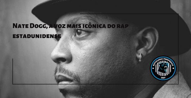 Nate Dogg, a voz mais icônica do rap estadunidense